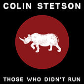 Those Who Didn't Run by Colin Stetson