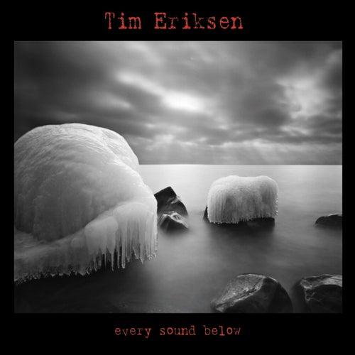 Every Sound Below by Tim Eriksen