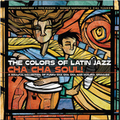 The Colors Of Latin Jazz: Cha Cha Soul! by Various Artists