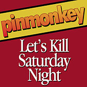Let's Kill Saturday Night by Pinmonkey