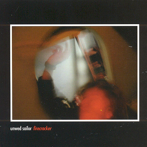 Firecracker Ep by Unwed Sailor