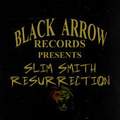 Black Arrow Presents Slim Smith Resurrection by Slim Smith