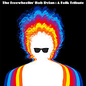 The Freewheelin' Bob Dylan : A Folk Tribute von Various Artists