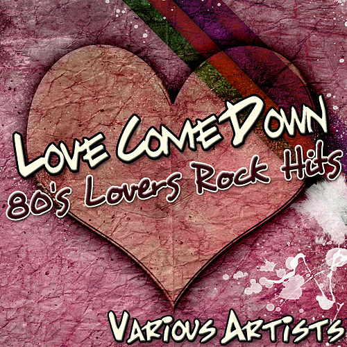 Love Come Down: 80's Lovers Rock Hits by Various Artists