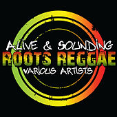Alive & Sounding: Roots Reggae by Various Artists