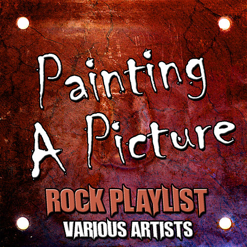 Painting a Picture: Rock Playlist by Various Artists