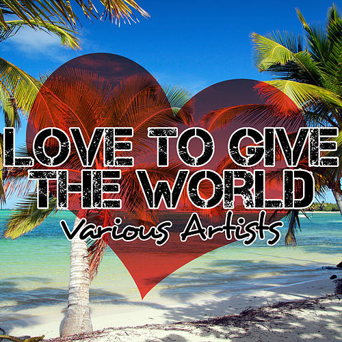 Love to Give the World by Various Artists