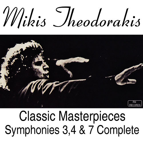 Classic Masterpieces  Symphonies 3, 4 & 7  Complete Works by Mikis Theodorakis (Μίκης Θεοδωράκης)