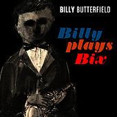 Billy Plays Bix by Billy Butterfield