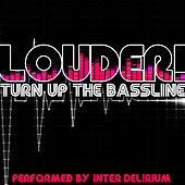 Louder! Turn Up the Bassline by Inter Delirium