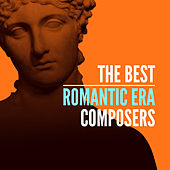 The Best Romantic Era Composers by Various Artists