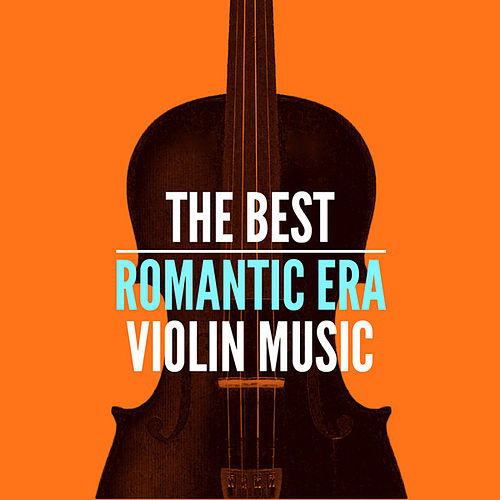 The Best Romantic Era Violin Music by Various Artists