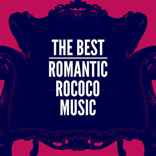 The Best Romantic Rococo Music by Various Artists