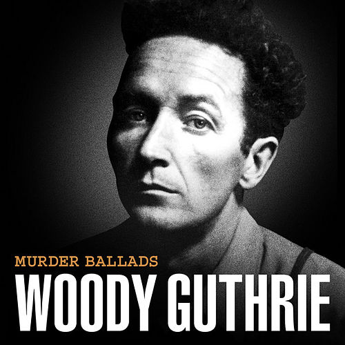 Murder Ballads by Woody Guthrie