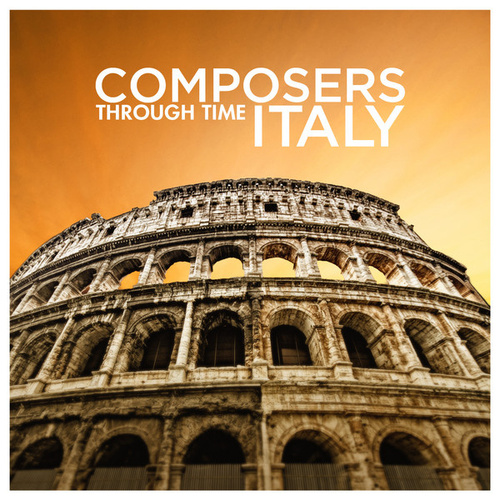 Composers Through Time - Italy by Various Artists