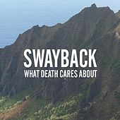 What Death Cares About - Single by The Swayback