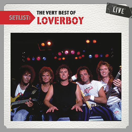 Setlist: The Very Best of Loverboy Live by Loverboy