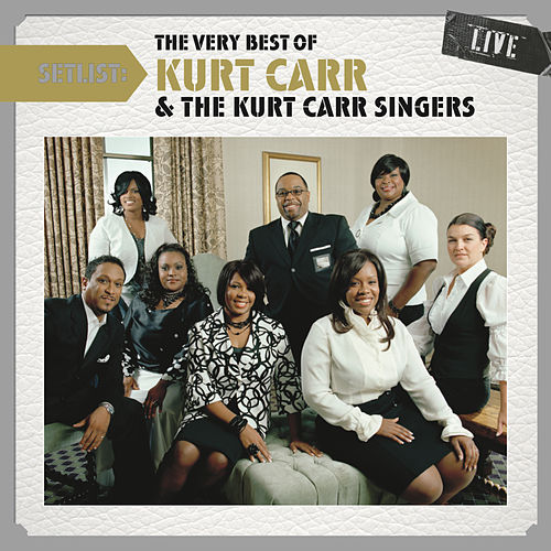 Setlist: The Very Best Of Kurt Carr LIVE by Kurt Carr