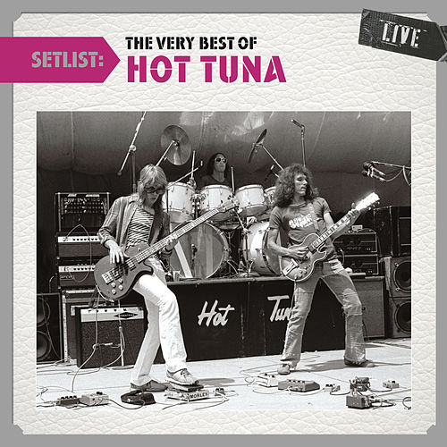 Setlist: The Very Best of Hot Tuna LIVE by Hot Tuna