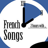2 Hours With French Songs by Various Artists