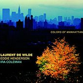 Colors of Manhattan by Laurent de Wilde, Eddie Henderson, Ira Coleman