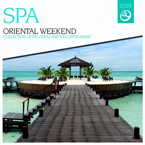 Oriental Weekend (Music for Relaxing Times, Massage, Sound Therapy, Deep, Restful Sleep, SPA Visits and Stress Relief) by Spa Music