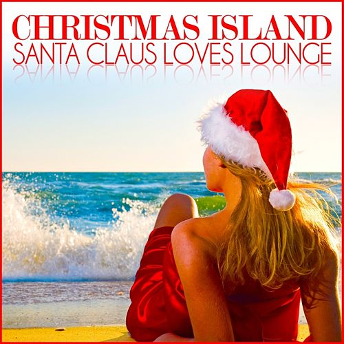 Christmas Island (Santa Claus Loves Lounge) by Various Artists