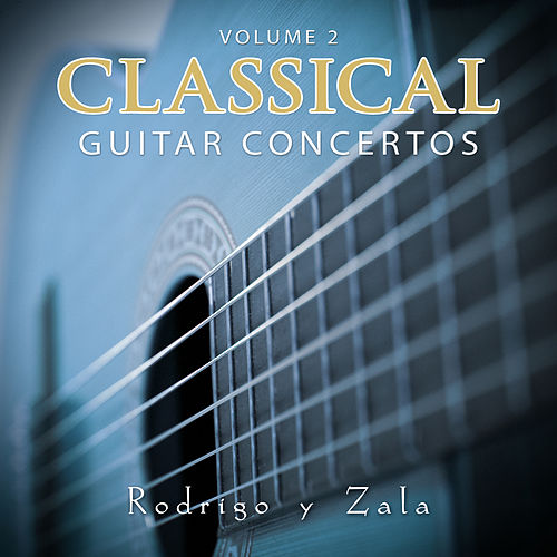 Classical Guitar Concertos Vol 2 by Rodrigo y Zala