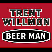 Beer Man by Trent Willmon