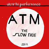 The Slow Fade by ATM