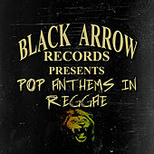 Black Arrow Presents Pop Anthems In Reggae by Various Artists
