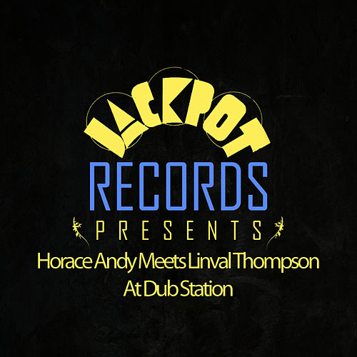 Jackpot Presents Horace Andy Meets Linval Thompson At Dub Station by King Tubby