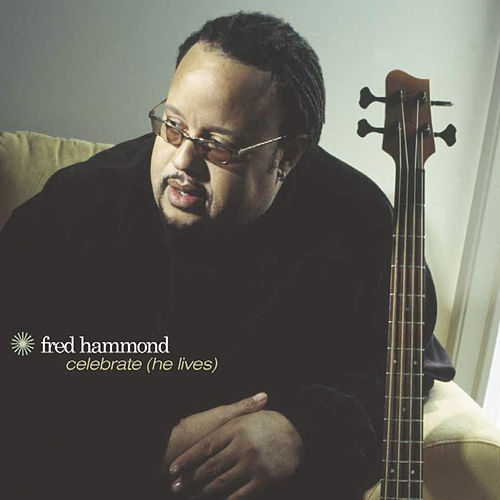 Celebrate (He Lives) by Fred Hammond