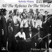 Rebetiko History: All the Rebetes in the World by Various Artists
