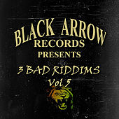 Black Arrow Presents 3 Bad Riddims Vol 5 by Various Artists