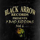 Black Arrow Presents 3 Bad Riddim Vol 6 von Various Artists
