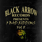 Black Arrow Presents 3 Bad Riddims Vol 8 by Various Artists