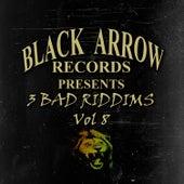 Black Arrow Presents 3 Bad Riddims Vol 8 by Various Artists