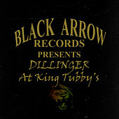 Black Arrow Presents Dillinger At King Tubby's by Dillinger
