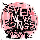 Seven New Songs by Mount Eerie