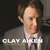 Bring Back My Love by Clay Aiken