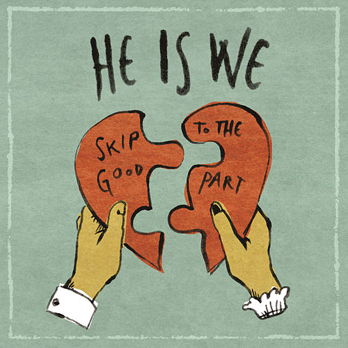 Skip To The Good Part by He Is We