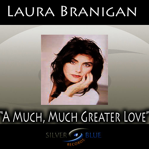 A Much, Much Greater Love by Laura Branigan