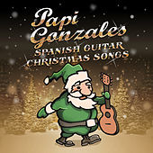 Spanish Guitar Christmas Songs by Papi Gonzales