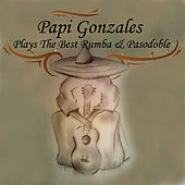 Papi Gonzales Plays the Best Rumba & Pasodoble by Papi Gonzales