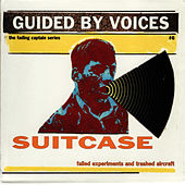 Suitcase: Failed Experiments and Trashed Aircraft by Guided By Voices