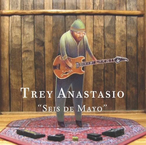 Seis De Mayo by Trey Anastasio