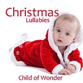 Christmas Lullabies - Christian Lullabies - Child Of Wonder by Christmas Lullabies Instrumentals