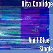 Am I Blue - Single by Rita Coolidge