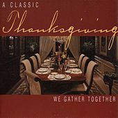 Thanksgiving - A Classic Thanksgiving: We Gather Together by Various Artists